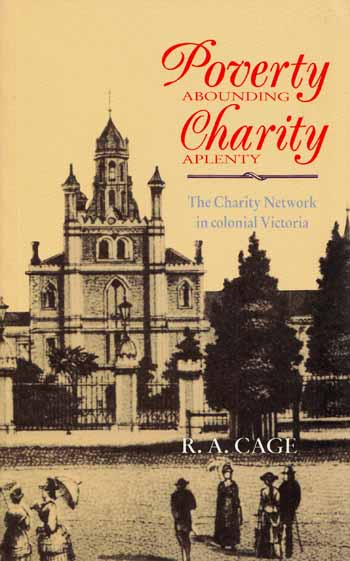 Image for Poverty Abounding Charity Aplenty.  The Charity Network in Colonial Victoria