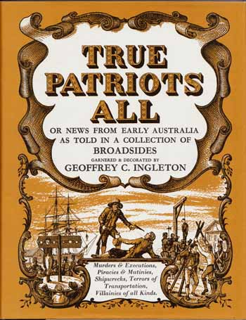 Image for True Patriots All, or News from Early Australia as Told in a Collection of Broadsides