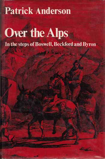 Image for Over The Alps.  Reflections on Travel and Travel Writing, with special reference to the Grand Tours of Boswell, Beckford and Byron.