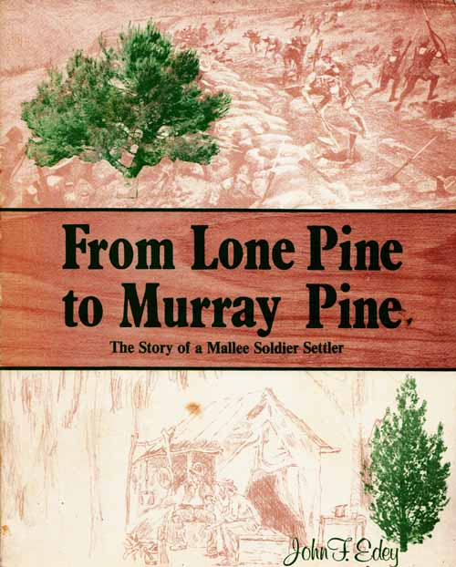 Image for From Lone Pine to Murray Pine.  The Story of a Mallee Soldier Settler [Signed]