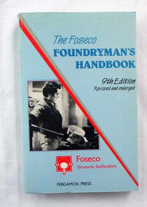 Image for The Foseco Foundryman's Handbook. Facts, Figures and Formulae [9th Edition]
