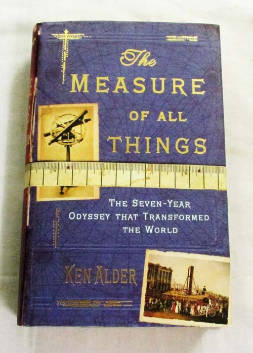 Image for The Measure of All Things: The Seven-Year Odyssey That Transformed the World