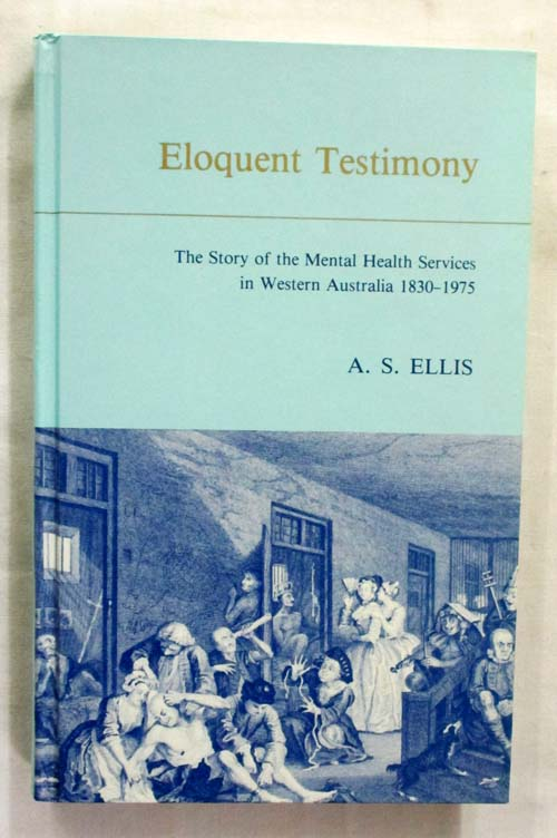 Image for Eloquent Testimony. The Story of the Mental Health Services in Western Australia 1830-1975