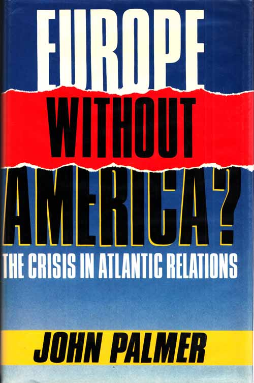 Image for Europe Without America? The Crisis in Atlantic Relations