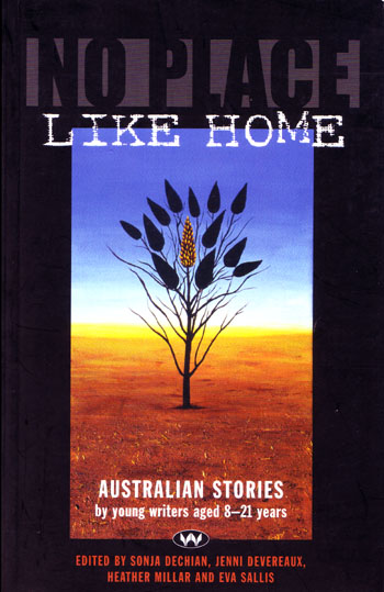 Image for No Place Like Home. Australian Stories by Young Writers Aged 8-21 Years.