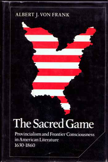 Image for The Sacred Game: Provincialism & Frontier Consciousness in American literature, 1630-1860