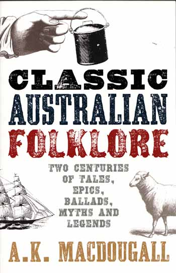 Image for Classic Australian Folklore. Two Centuries of Tales, Epics, Ballads, Myths & Legends
