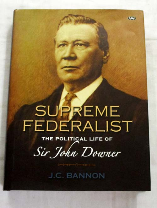 Image for Supreme Federalist The Political Life of Sir John Downer [Inscribed by Author]