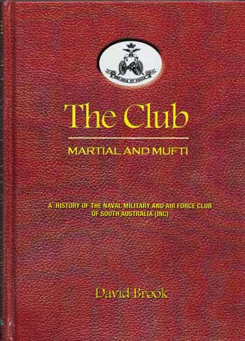 Image for The Club. Martial and Mufti.  A History of the Naval Military and Air Force Club of South Australia [Inc]