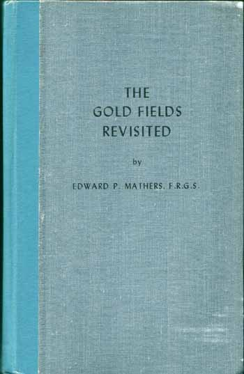 Image for The Gold Fields Revisited being further glimpses of the gold fields of South Africa
