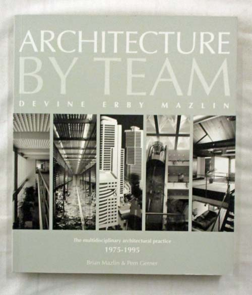 Image for Architecture By Team Devine Erby Mazlin: The multidisciplinary architectural practice 1975-1995 (signed copy)
