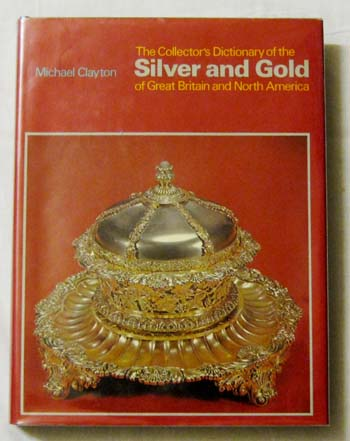 Image for The Collector's Dictionary of the Silver and Gold of Great Britain and North America