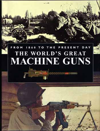 Image for The World's Great Machine Guns From 1860 to the Present Day