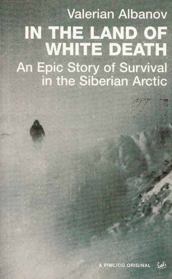 Image for In the Land of White Death. An Epic Story of Survival in the Siberian Arctic