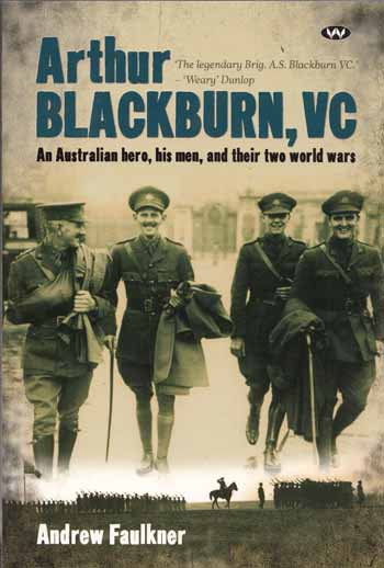 Image for Arthur Blackburn, VC An Australian Hero, his men, and their two world wars