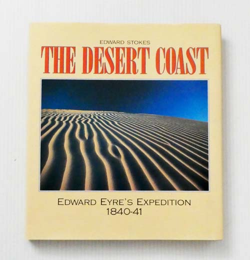 Image for The Desert Coast Edward Eyre's Expedition 1840-41