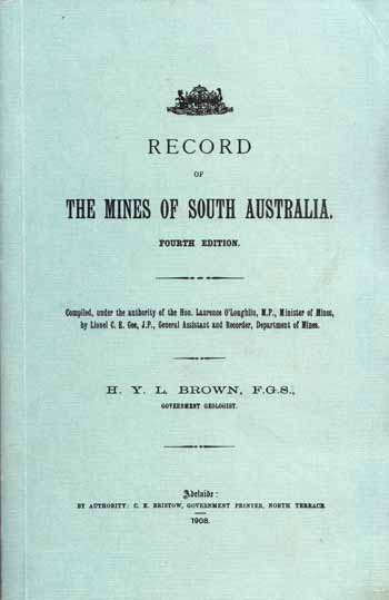 Image for Record of the Mines of South Australia. Compiled, under the authority of the Hon. Laurence O'Loughlin, M. P., Minister of Mines, by Lionel C. E. Gee, J. P., General Assistant and Recorder, Department of Mines.