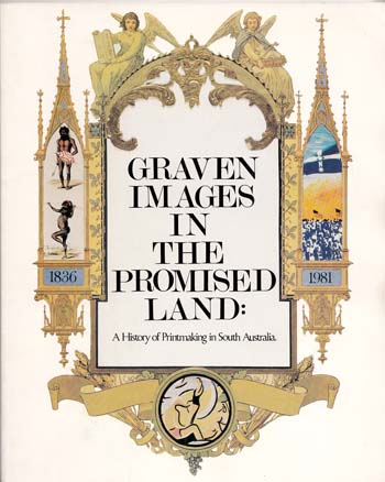 Image for Graven Images In the Promised Land. A History of Printmaking in South Australia 1836-1981
