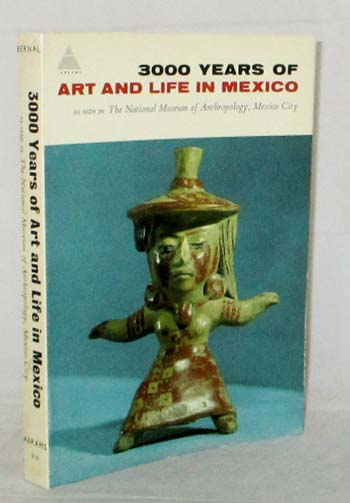 Image for 3000 Years of Art and Life in Mexico as Seen in The National Museum of Anthropology, Mexico City