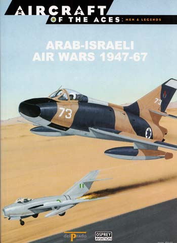 Image for Arab-Israeli Air Wars 1947-67 [Aircraft of the Aces: Men & Legends No 48]