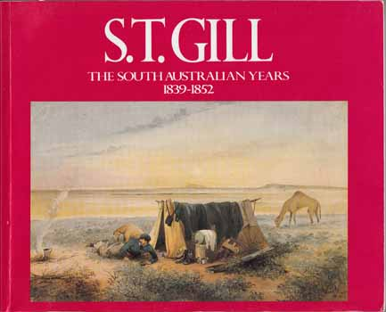 Image for S.T. Gill The South Australian Years 1839-1852