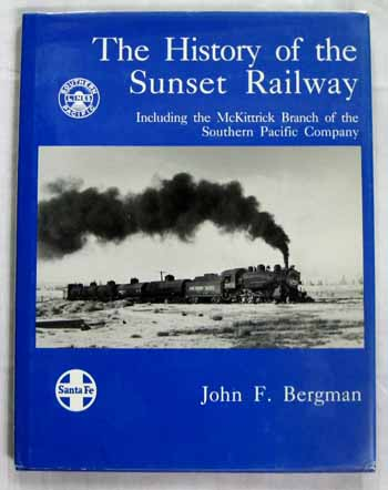 Image for The History of the Sunset Railway including the McKittrick Branch of the Southern Pacific Company