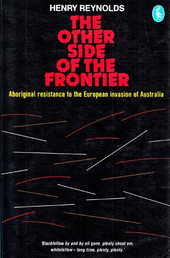 Image for The Other Side of the Frontier: Aboriginal resistance to the European Invasion of Australia