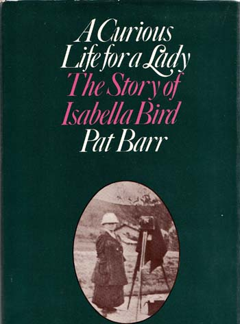 Image for A Curious Life For A Lady. The Story of Isabella Bird