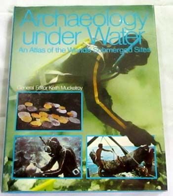 Image for Archaeology Under Water An Atlas of the World's Submerged Sites