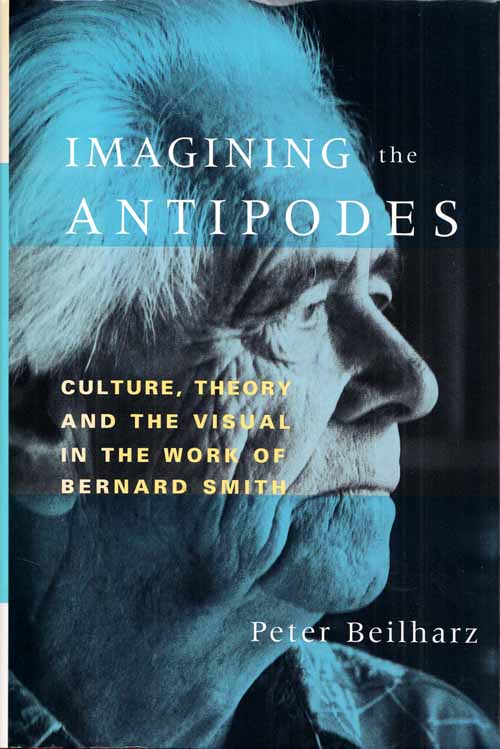 Image for Imagining the Antipodes. Culture, Theory and the Visual in the Work of Bernard Smith