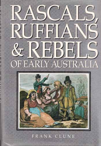 Image for Rascals, Ruffians and Rebels of Early Australia