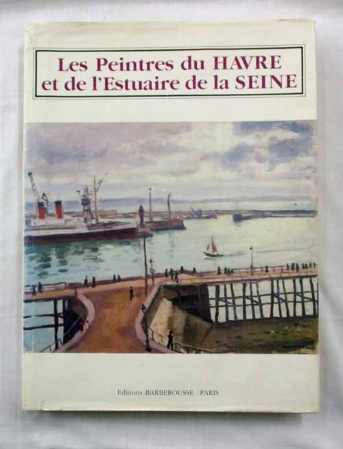 Image for Les Peintres du Havre et de L'Estuaire de la Seine [Text in English and French]