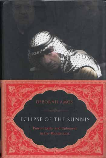 Image for Eclipse of the Sunnis: Power, Exile, and Upheaval in the Middle East