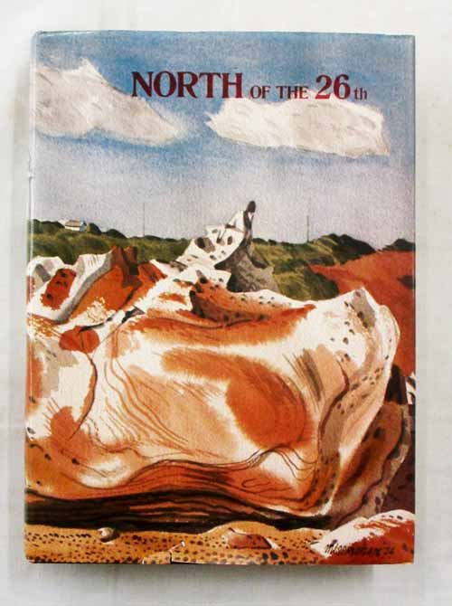 Image for North of the 26th A Collection of writings, paintings, drawings and photographs from the Kimberley, Pilbara and Gascoyne Regions