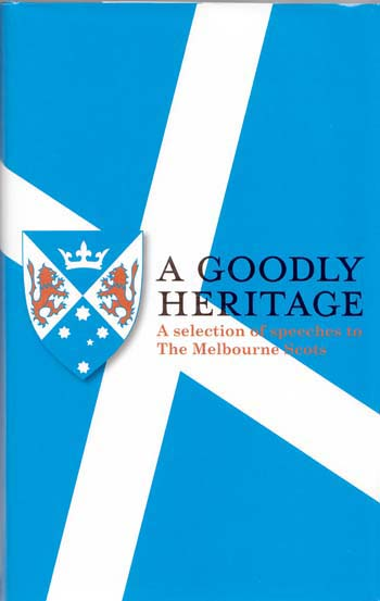 Image for The Goodly Heritage A Selection of Speeches to The Melbourne Scots