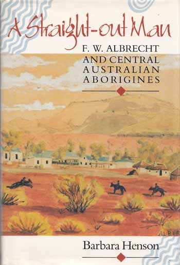 Image for A Straight-Out Man: F.W. Albrecht and Central Australian Aborigines