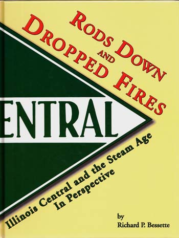 Image for Rods Down and Dropped Fires.  Illinois Central and the Steam Age in Perspective