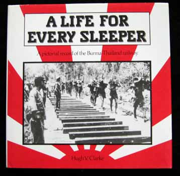 Image for A Life for Every Sleeper. A pictorial record of the Burma-Thailand railway
