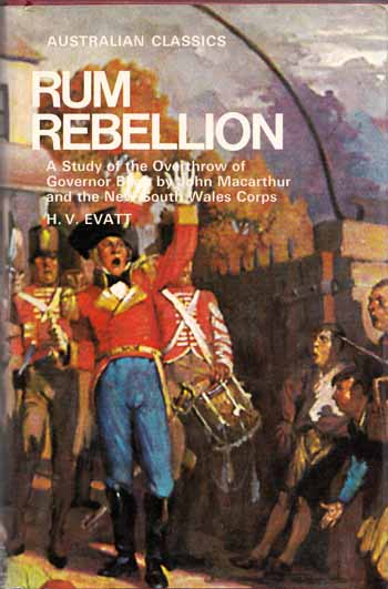 Image for Rum Rebellion. A Study of the Overthrow of Governor Bligh by John Macarthur and the New South Wales Corps (Australian Classics)