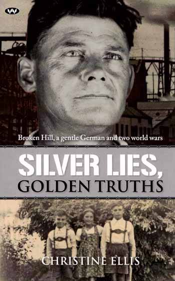 Image for Silver Lies, Golden Truths.  Broken Hill, a gentle German and two world wars