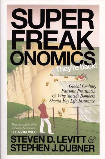 Image for Super Freakonomics. Global Cooling, Patriotic Prostitutes and Why Suicide Bombers Should Buy Life Insurance