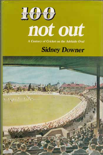 Image for 100 Not Out: A Century of Cricket on the Adelaide Oval