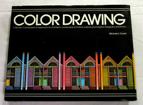 Image for Color Drawing: A Marker/Colored Pencil Approach for Architects, Landscape Architects, Interior and Graphic Designers, and Artists