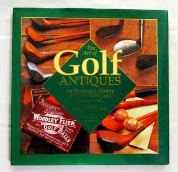 Image for The Art of Golf Antiques. An Illustrated History of Clubs, Balls and Accessories