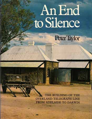 Image for An End to Silence. The Building Of The Overland Telegraph Line From Adelaide To Darwin
