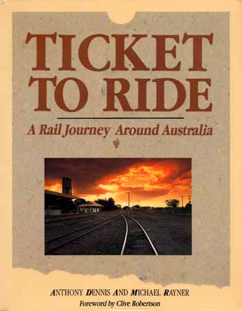 Image for Ticket To Ride.  A Rail Journey Around Australia