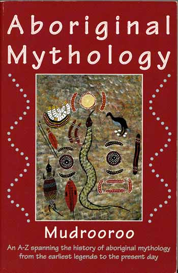Image for Aboriginal Mythology An A-Z spanning the history of Aboriginal mythology from the earliest legends to the present day.