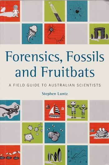 Image for Forensics, Fossils and Fruitbats.  A Field Guide to Australian Scientists