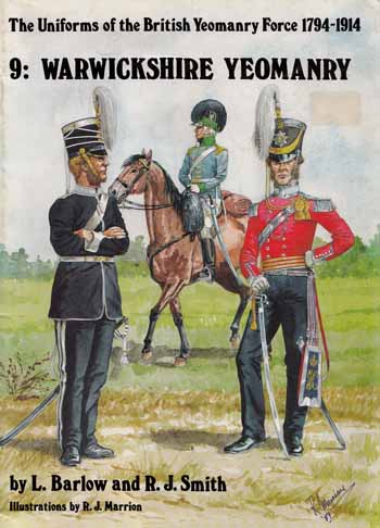 Image for The Uniforms of the British Yeomanry Force 1794-1914.  9: Warwickshire Yeomanry