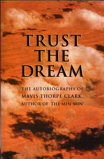 Image for Trust The Dream.  The Autobiography of Mavis Thorpe Clark. Author of 'The Min-Min'